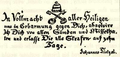 "Like printing money. An actual indulgence, which prompted Martin Luther to kick off the Reformation. It says: ""With Authority of all-holy and with mercy for you, do I remove from you all sin and waive all punishment for ten days, Johann Tetzel"" (translation mine)."